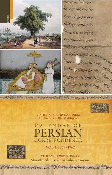 Calendar of Persian Correspondence With and Introduction by Muzaffar Alam and Sanjay Subrahmanyam, Volume I: 1759-1767 de Muzaffar Alam