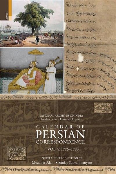 Calendar of Persian Correspondence With and Introduction by Muzaffar Alam and Sanjay Subrahmanyam, Volume V: 1776-1780 de Muzaffar Alam
