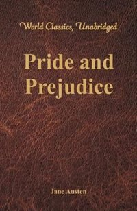 Pride and Prejudice (World Classics, Unabridged) by Jane Austen