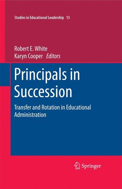 Principals in Succession: Transfer and Rotation in Educational Administration de Robert E. White