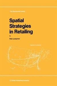 Spatial Strategies in Retailing by R. Laulajainen