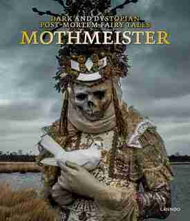 Mothmeister: Dark And Dystopian Post-mortem Fairy Tales by Lannoo Publishers