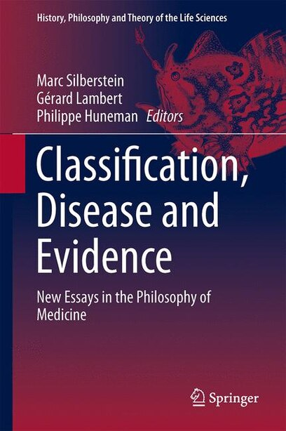 Classification, Disease and Evidence: New Essays in the Philosophy of Medicine by Philippe Huneman