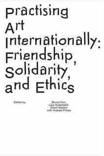 Practising Art Internationally: Friendship, Solidarity, and Ethics by Binna Choi
