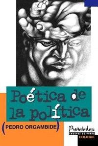 Poetica de La Politica by Pedro Orgambide