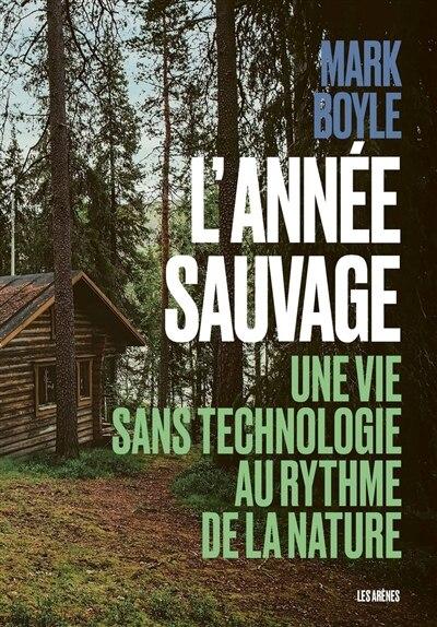 L'année sauvage : vivre sans technologie et reconnecté avec la nature de Marc Boyle