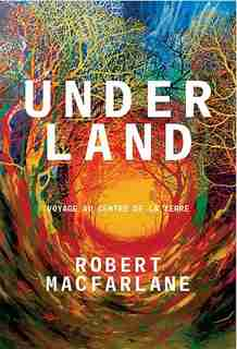 Underland : voyage au centre de la Terre by Robert Macfarlane