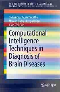 Computational Intelligence Techniques In Diagnosis Of Brain Diseases by Sasikumar Gurumoorthy