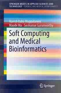 Soft Computing And Medical Bioinformatics by Naresh Babu Muppalaneni