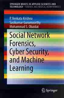 Social Network Forensics, Cyber Security, And Machine Learning by P. Venkata Krishna