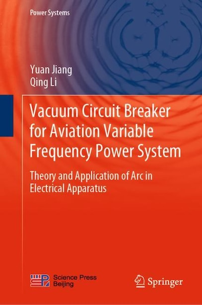 Vacuum Circuit Breaker For Aviation Variable Frequency Power System: Theory and Application of Arc in Electrical Apparat: Theory and Application of Arc in Electrical Ap de Yuan Jiang