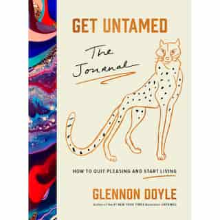 Get Untamed The Journal: How to Quit Pleasing and Start Living